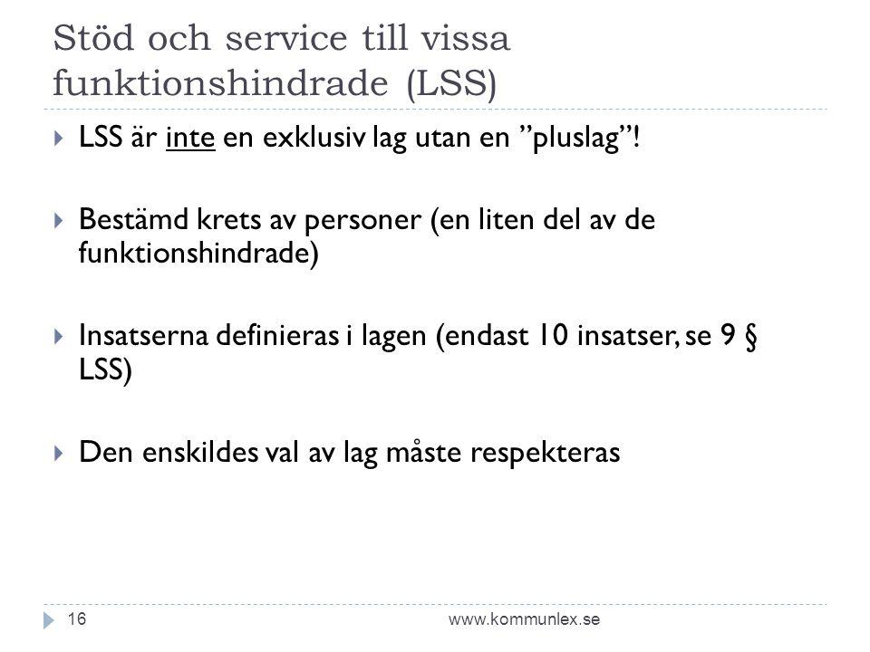 """Stöd och service till vissa funktionshindrade (LSS) www.kommunlex.se16  LSS är inte en exklusiv lag utan en """"pluslag""""!  Bestämd krets av personer (e"""