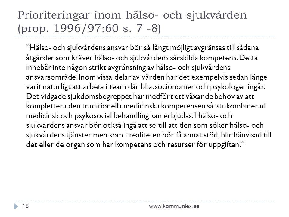 """Prioriteringar inom hälso- och sjukvården (prop. 1996/97:60 s. 7 -8) www.kommunlex.se18 """"Hälso- och sjukvårdens ansvar bör så långt möjligt avgränsas"""
