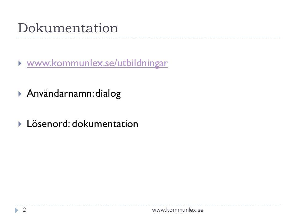 Dokumentation  www.kommunlex.se/utbildningar www.kommunlex.se/utbildningar  Användarnamn: dialog  Lösenord: dokumentation www.kommunlex.se2