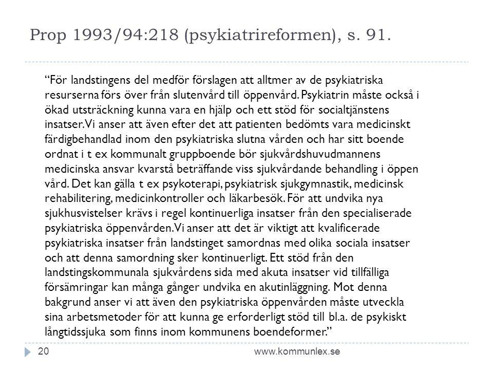 """Prop 1993/94:218 (psykiatrireformen), s. 91. www.kommunlex.se20 """"För landstingens del medför förslagen att alltmer av de psykiatriska resurserna förs"""