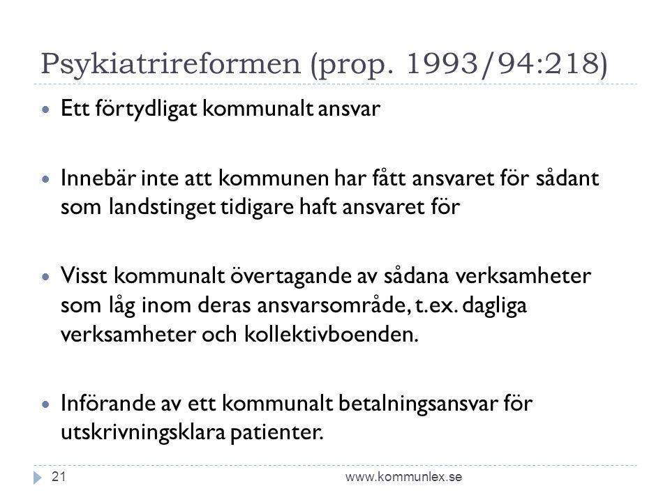 Psykiatrireformen (prop. 1993/94:218) www.kommunlex.se21  Ett förtydligat kommunalt ansvar  Innebär inte att kommunen har fått ansvaret för sådant s
