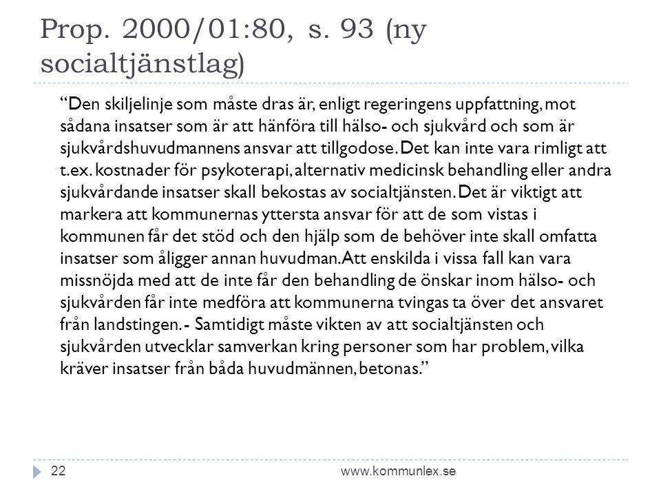 """Prop. 2000/01:80, s. 93 (ny socialtjänstlag) www.kommunlex.se22 """"Den skiljelinje som måste dras är, enligt regeringens uppfattning, mot sådana insatse"""