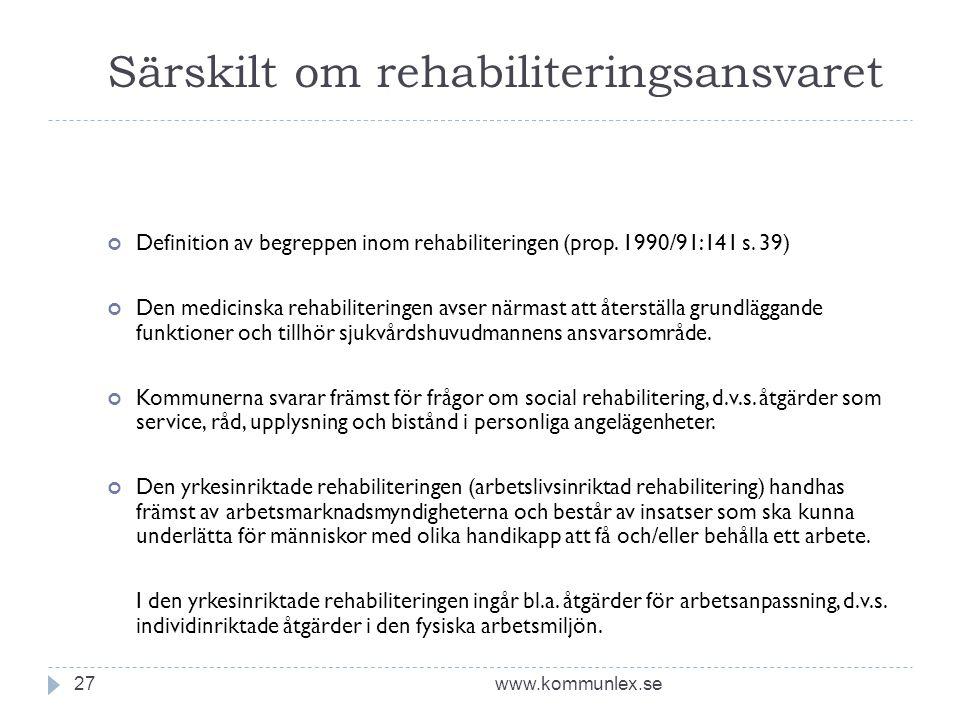 Särskilt om rehabiliteringsansvaret www.kommunlex.se27 Definition av begreppen inom rehabiliteringen (prop. 1990/91:141 s. 39) Den medicinska rehabili