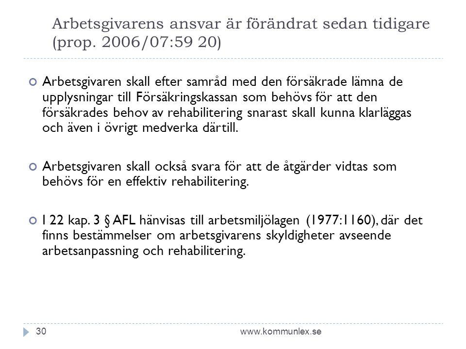 Arbetsgivarens ansvar är förändrat sedan tidigare (prop. 2006/07:59 20) www.kommunlex.se30 Arbetsgivaren skall efter samråd med den försäkrade lämna d