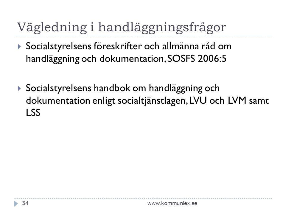 Vägledning i handläggningsfrågor www.kommunlex.se34  Socialstyrelsens föreskrifter och allmänna råd om handläggning och dokumentation, SOSFS 2006:5 