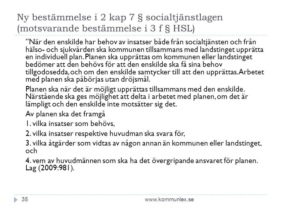 """Ny bestämmelse i 2 kap 7 § socialtjänstlagen (motsvarande bestämmelse i 3 f § HSL) www.kommunlex.se35 """"När den enskilde har behov av insatser både frå"""