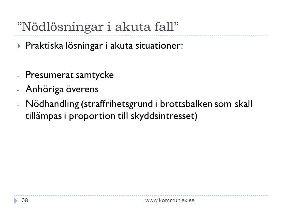 """""""Nödlösningar i akuta fall"""" www.kommunlex.se38  Praktiska lösningar i akuta situationer: - Presumerat samtycke - Anhöriga överens - Nödhandling (stra"""
