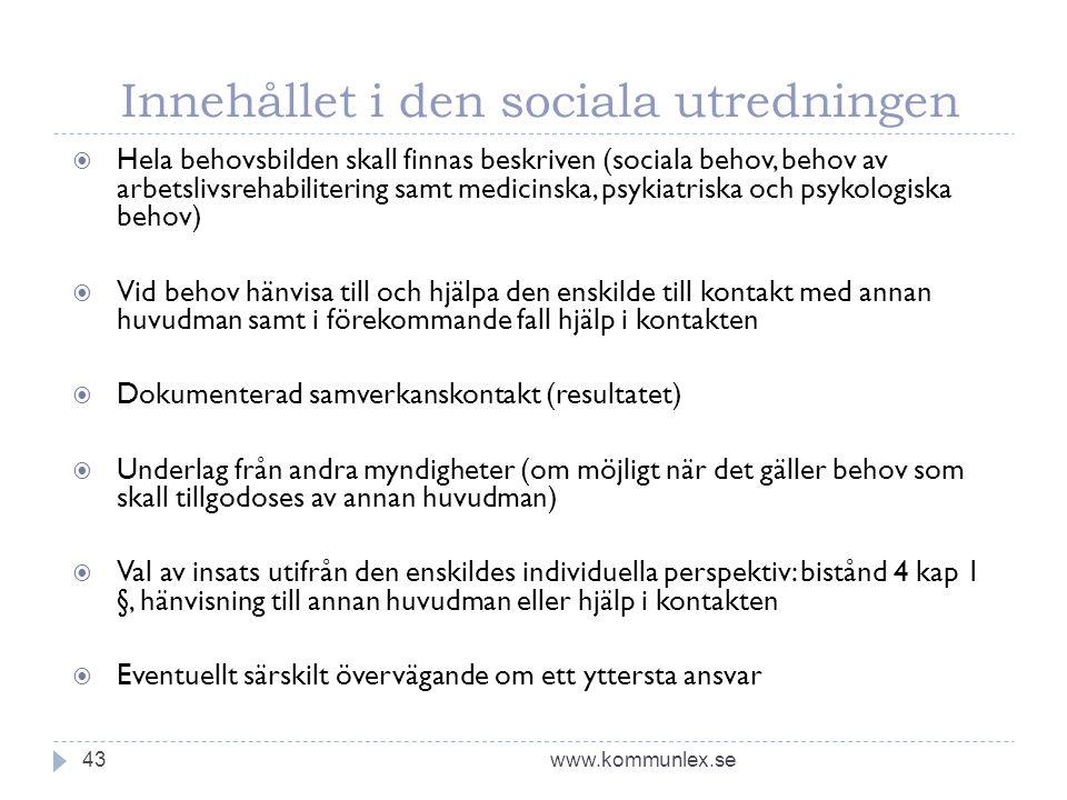 Innehållet i den sociala utredningen www.kommunlex.se43  Hela behovsbilden skall finnas beskriven (sociala behov, behov av arbetslivsrehabilitering s