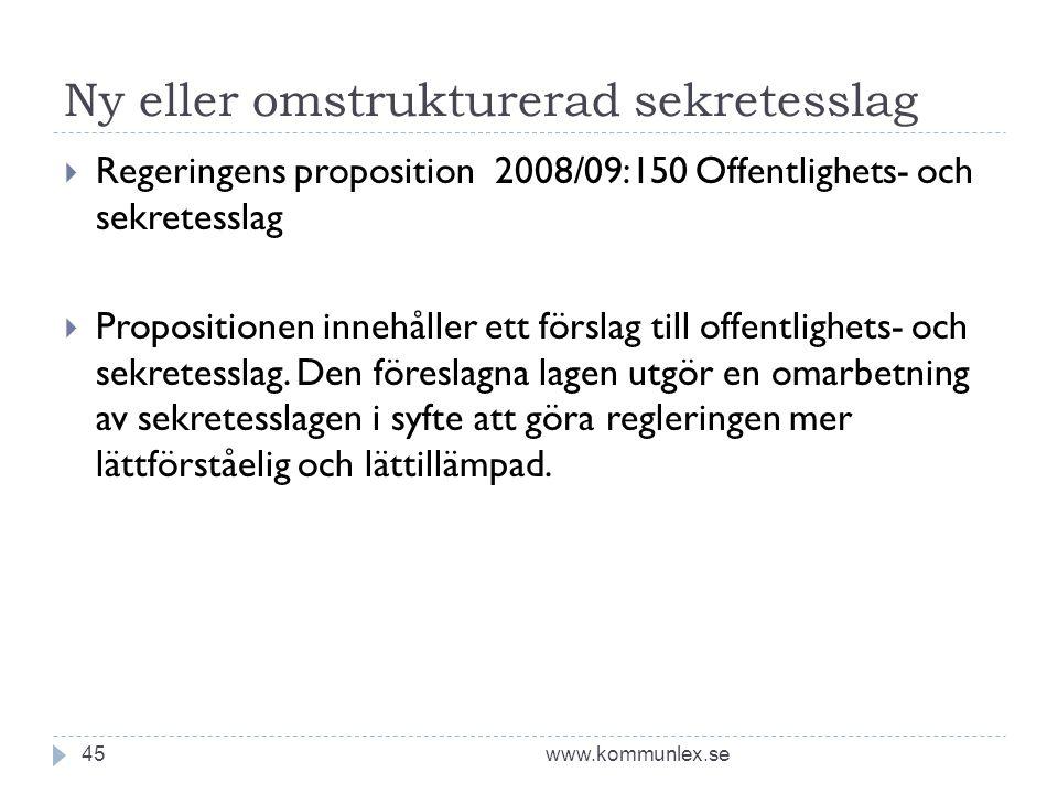 Ny eller omstrukturerad sekretesslag www.kommunlex.se45  Regeringens proposition 2008/09:150 Offentlighets- och sekretesslag  Propositionen innehåll