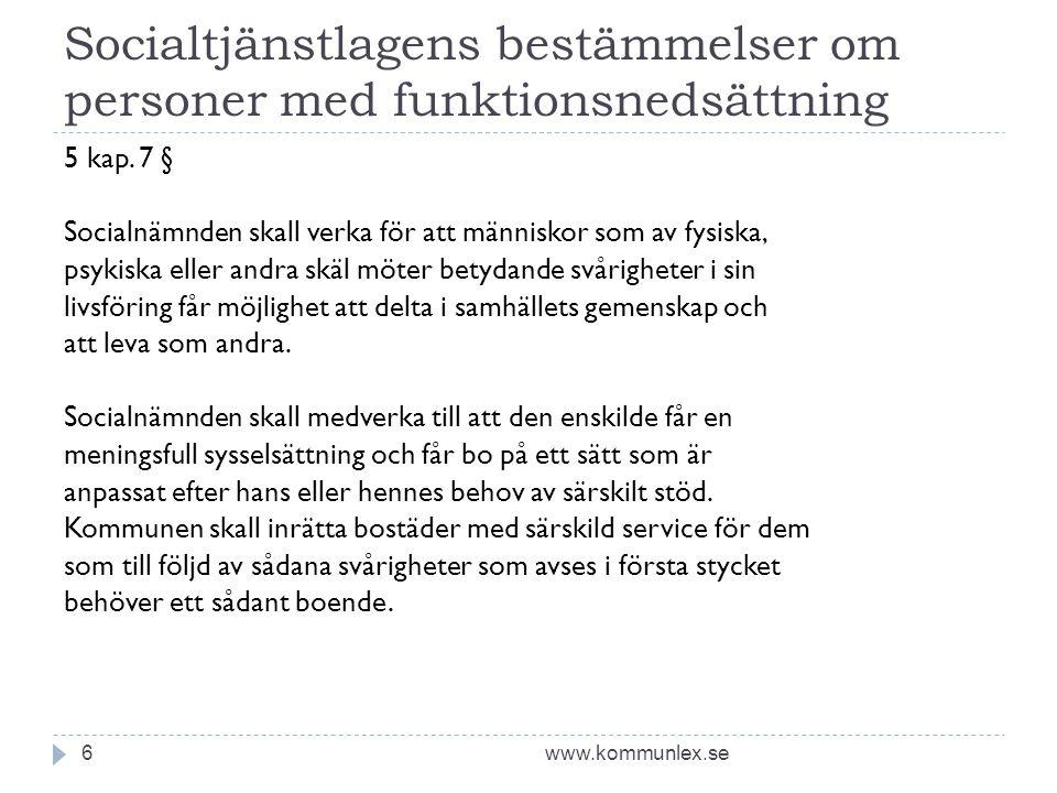 Socialtjänstlagens bestämmelser om personer med funktionsnedsättning www.kommunlex.se6 5 kap. 7 § Socialnämnden skall verka för att människor som av f