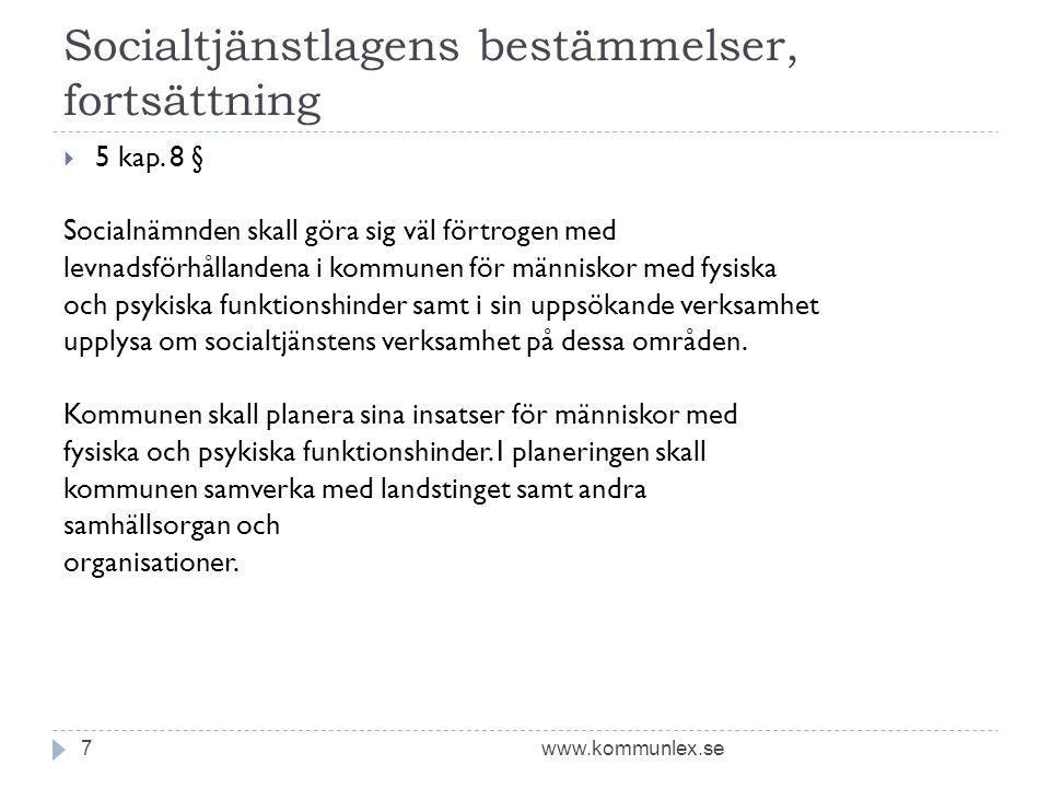 Socialtjänstlagens bestämmelser, fortsättning www.kommunlex.se7  5 kap. 8 § Socialnämnden skall göra sig väl förtrogen med levnadsförhållandena i kom