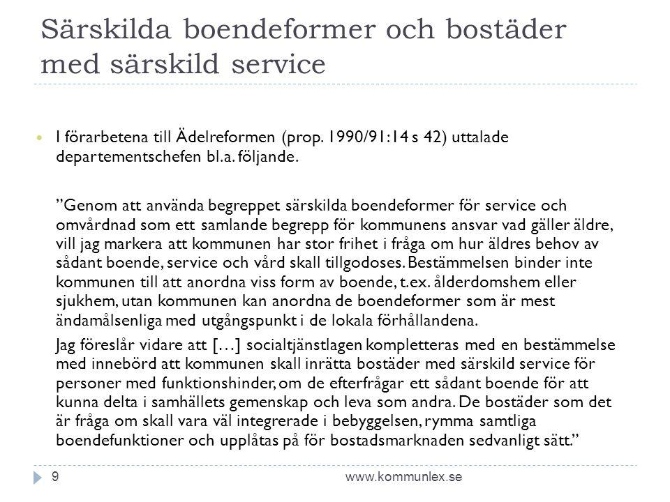 Särskilda boendeformer och bostäder med särskild service www.kommunlex.se9  I förarbetena till Ädelreformen (prop. 1990/91:14 s 42) uttalade departem