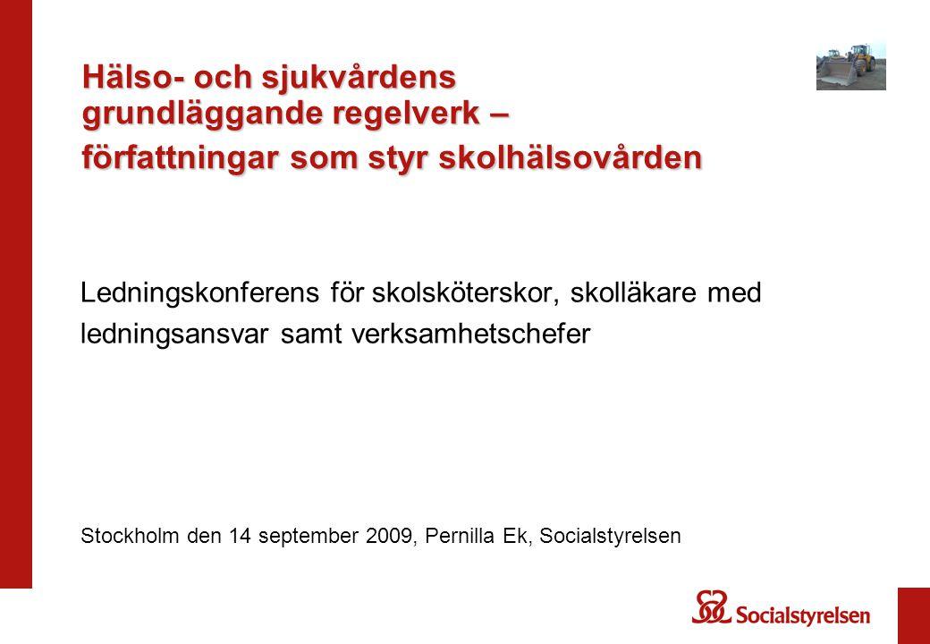 Hälso- och sjukvårdens grundläggande regelverk – författningar som styr skolhälsovården Ledningskonferens för skolsköterskor, skolläkare med ledningsansvar samt verksamhetschefer Stockholm den 14 september 2009, Pernilla Ek, Socialstyrelsen