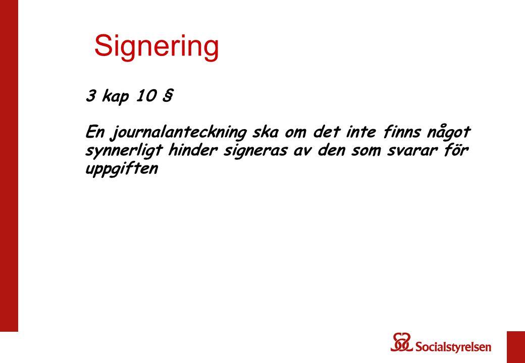 Signering 3 kap 10 § En journalanteckning ska om det inte finns något synnerligt hinder signeras av den som svarar för uppgiften