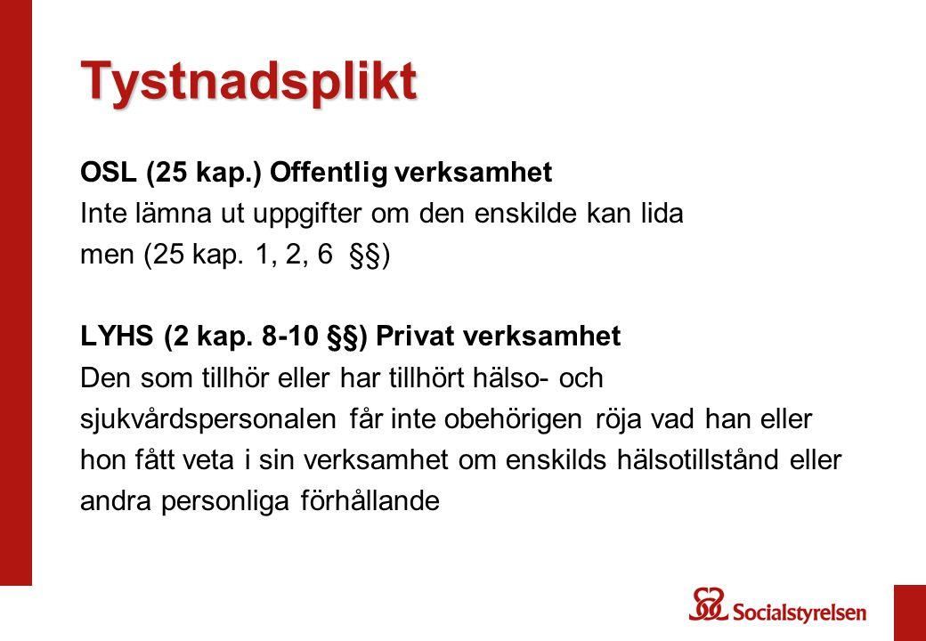 Tystnadsplikt OSL (25 kap.) Offentlig verksamhet Inte lämna ut uppgifter om den enskilde kan lida men (25 kap.