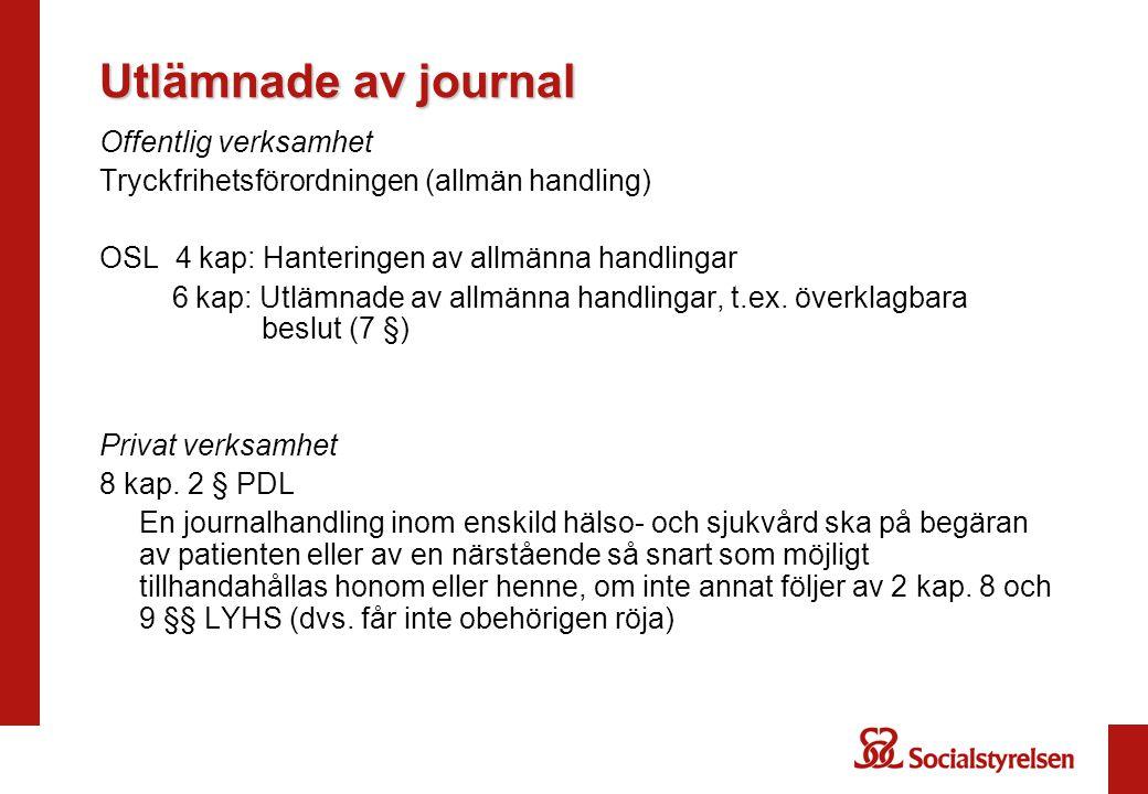 Utlämnade av journal Offentlig verksamhet Tryckfrihetsförordningen (allmän handling) OSL 4 kap: Hanteringen av allmänna handlingar 6 kap: Utlämnade av allmänna handlingar, t.ex.
