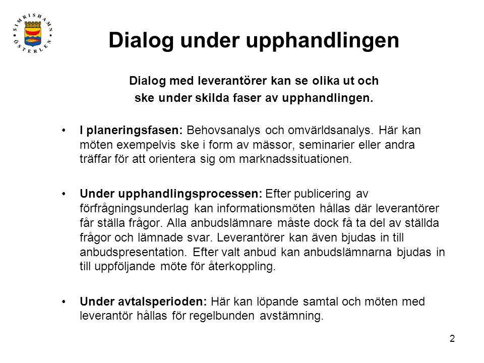 2 Dialog under upphandlingen Dialog med leverantörer kan se olika ut och ske under skilda faser av upphandlingen.
