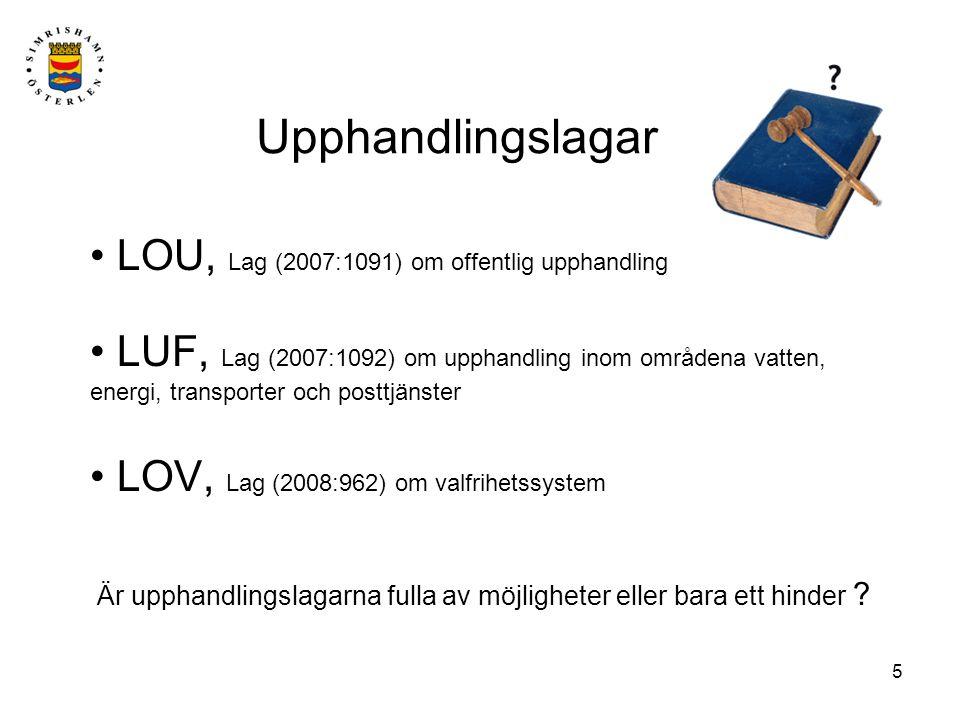 5 Upphandlingslagar • LOU, Lag (2007:1091) om offentlig upphandling • LUF, Lag (2007:1092) om upphandling inom områdena vatten, energi, transporter och posttjänster • LOV, Lag (2008:962) om valfrihetssystem Är upphandlingslagarna fulla av möjligheter eller bara ett hinder ?