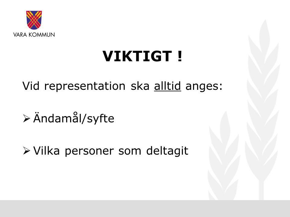 VIKTIGT ! Vid representation ska alltid anges:  Ändamål/syfte  Vilka personer som deltagit