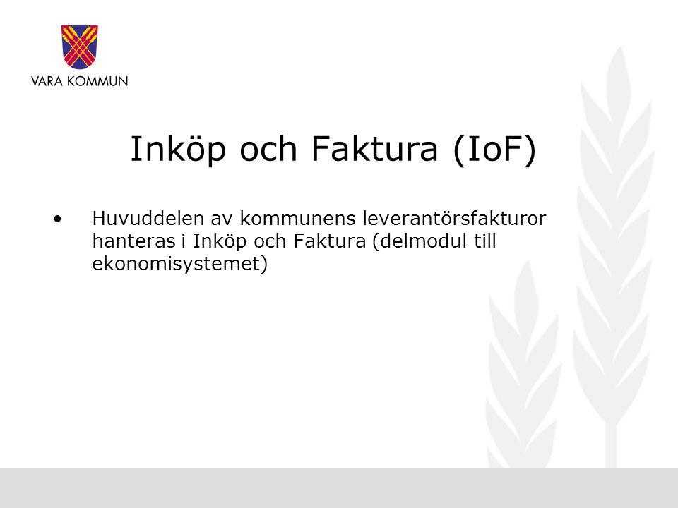 Inköp och Faktura (IoF) •Huvuddelen av kommunens leverantörsfakturor hanteras i Inköp och Faktura (delmodul till ekonomisystemet)