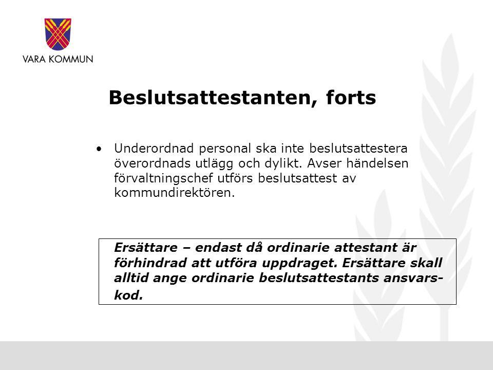 Beslutsattestanten, forts •Underordnad personal ska inte beslutsattestera överordnads utlägg och dylikt.
