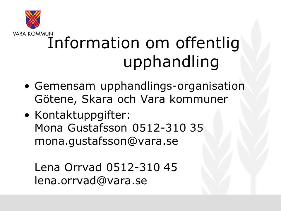 Information om offentlig upphandling •Gemensam upphandlings-organisation Götene, Skara och Vara kommuner •Kontaktuppgifter: Mona Gustafsson 0512-310 35 mona.gustafsson@vara.se Lena Orrvad 0512-310 45 lena.orrvad@vara.se