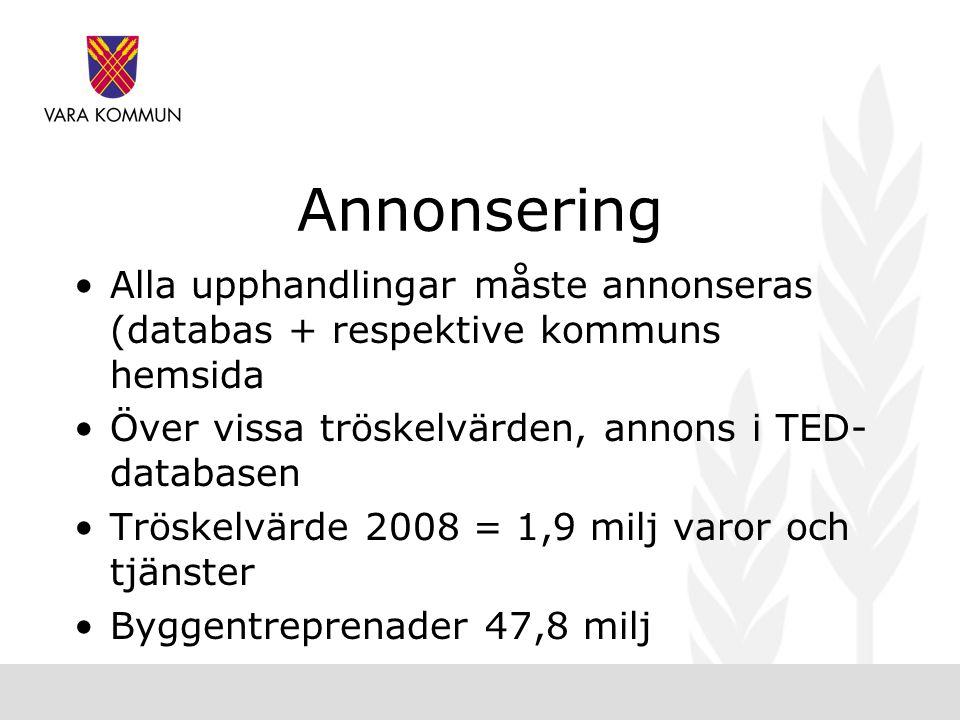 Annonsering •Alla upphandlingar måste annonseras (databas + respektive kommuns hemsida •Över vissa tröskelvärden, annons i TED- databasen •Tröskelvärde 2008 = 1,9 milj varor och tjänster •Byggentreprenader 47,8 milj