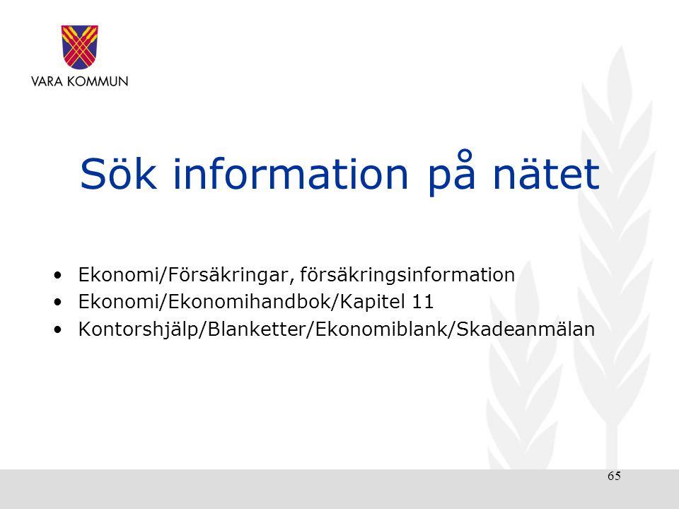 65 Sök information på nätet •Ekonomi/Försäkringar, försäkringsinformation •Ekonomi/Ekonomihandbok/Kapitel 11 •Kontorshjälp/Blanketter/Ekonomiblank/Skadeanmälan