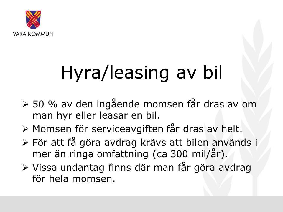 Hyra/leasing av bil  50 % av den ingående momsen får dras av om man hyr eller leasar en bil.