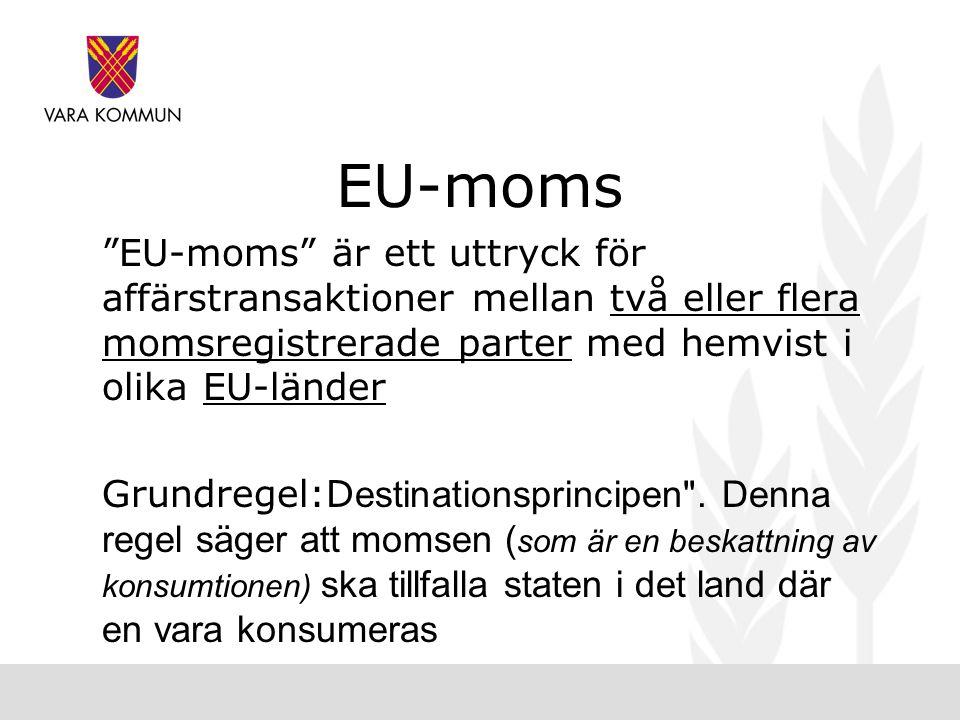 EU-moms EU-moms är ett uttryck för affärstransaktioner mellan två eller flera momsregistrerade parter med hemvist i olika EU-länder Grundregel:D estinationsprincipen .