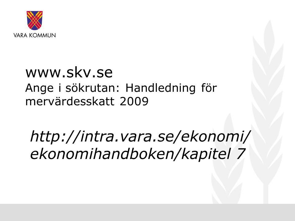 www.skv.se Ange i sökrutan: Handledning för mervärdesskatt 2009 http://intra.vara.se/ekonomi/ ekonomihandboken/kapitel 7