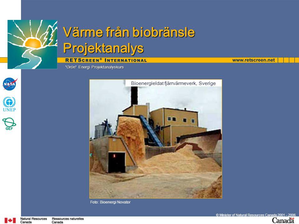 "© Minister of Natural Resources Canada 2001 – 2006. ""Grön"" Energi Projektanalyskurs Foto: Bioenergi Novator Värme från biobränsle Projektanalys Bioene"