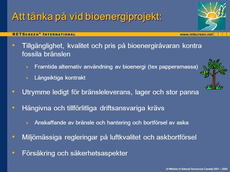© Minister of Natural Resources Canada 2001 – 2006. Att tänka på vid bioenergiprojekt: • • Tillgänglighet, kvalitet och pris på bioenergiråvaran kontr