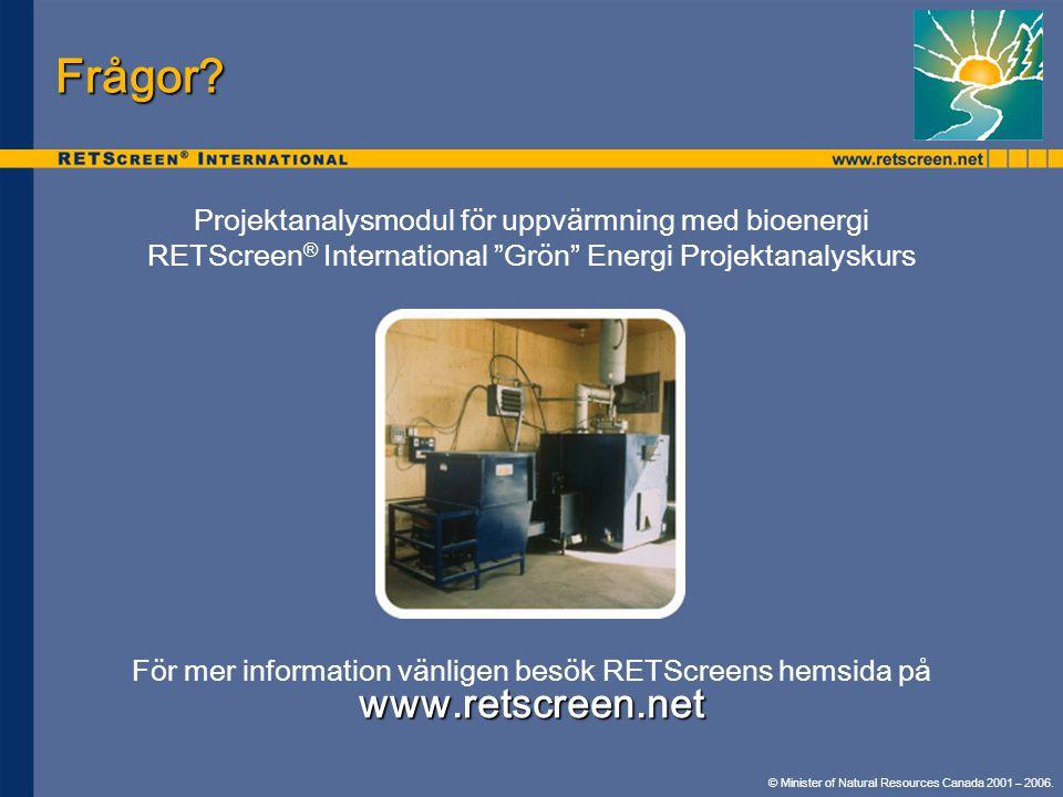 """© Minister of Natural Resources Canada 2001 – 2006. Frågor? Projektanalysmodul för uppvärmning med bioenergi RETScreen ® International """"Grön"""" Energi P"""