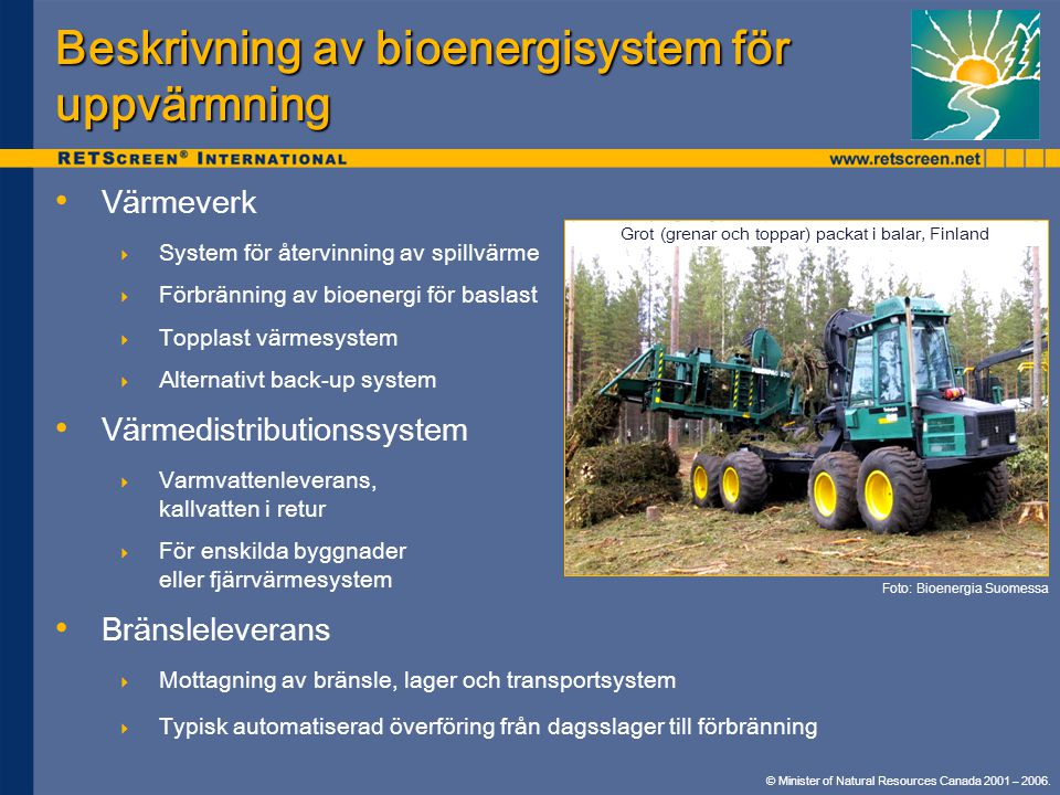 © Minister of Natural Resources Canada 2001 – 2006. Beskrivning av bioenergisystem för uppvärmning • • Värmeverk  System för återvinning av spillvärm