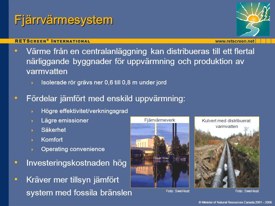 © Minister of Natural Resources Canada 2001 – 2006. Fjärrvärmesystem • • Värme från en centralanläggning kan distribueras till ett flertal närliggande