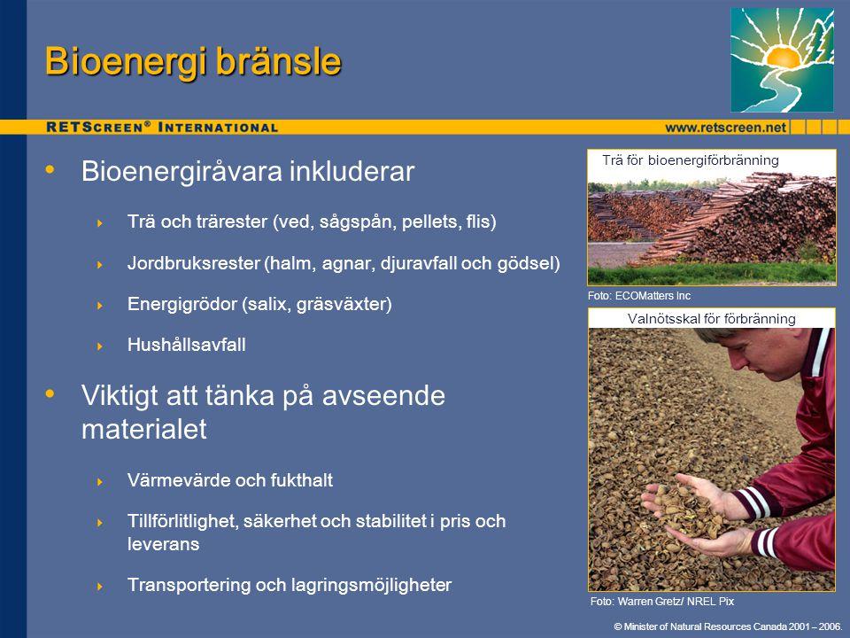 © Minister of Natural Resources Canada 2001 – 2006. • • Bioenergiråvara inkluderar  Trä och trärester (ved, sågspån, pellets, flis)  Jordbruksrester