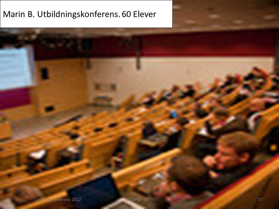 Marin B. Utbildningskonferens. 60 Elever Ledningskonferens 20122014-06-2937