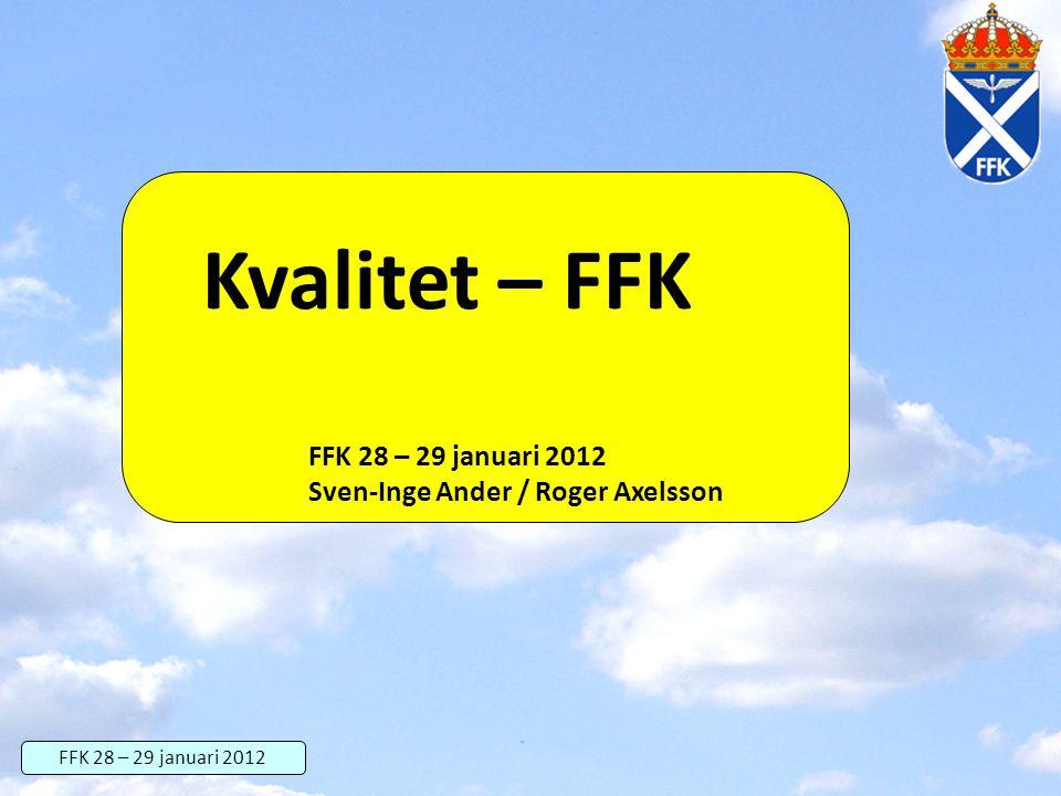 FFK 28 – 29 januari 2012 Kvalitet – FFK FFK 28 – 29 januari 2012 Sven-Inge Ander / Roger Axelsson