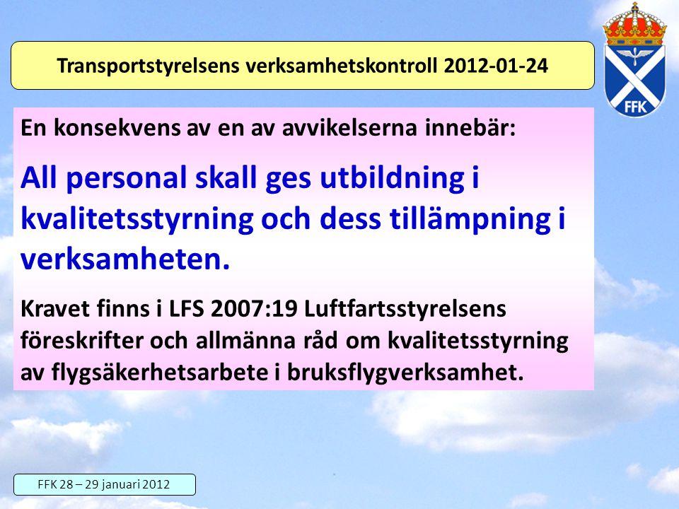 FFK 28 – 29 januari 2012 Transportstyrelsens verksamhetskontroll 2012-01-24 En konsekvens av en av avvikelserna innebär: All personal skall ges utbild