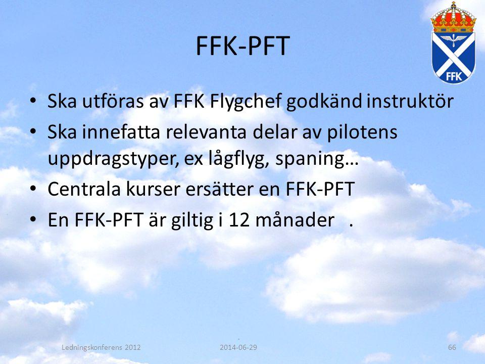 FFK-PFT • Ska utföras av FFK Flygchef godkänd instruktör • Ska innefatta relevanta delar av pilotens uppdragstyper, ex lågflyg, spaning… • Centrala ku