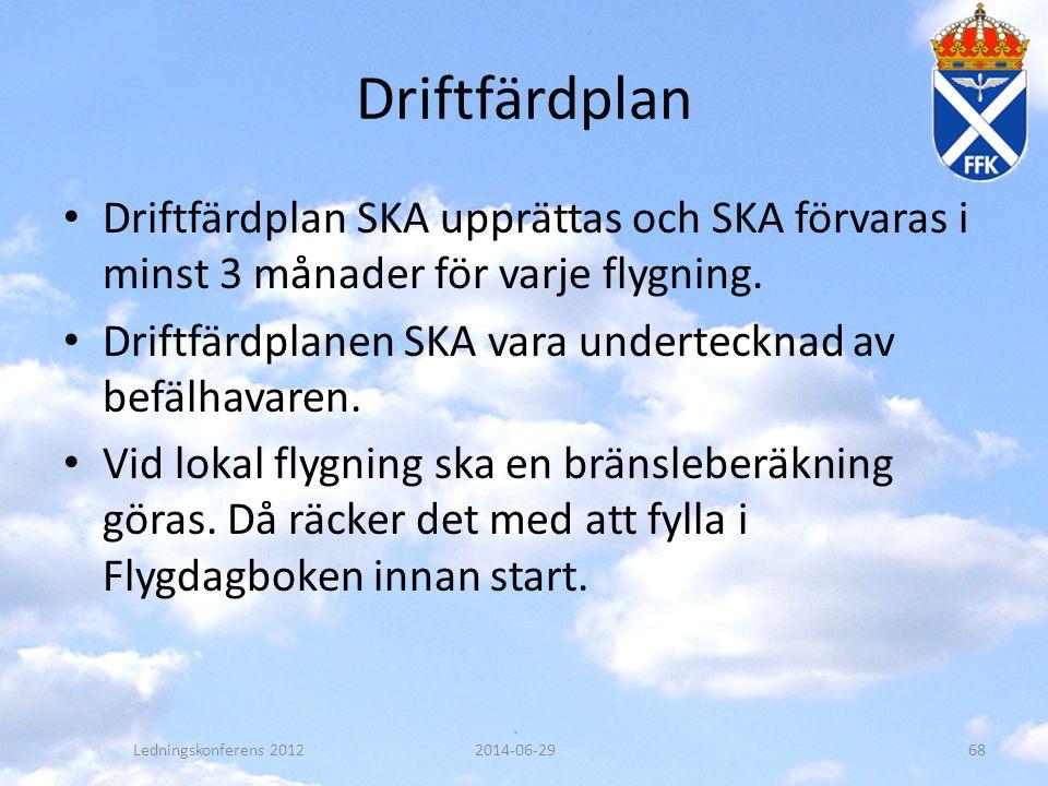 Driftfärdplan • Driftfärdplan SKA upprättas och SKA förvaras i minst 3 månader för varje flygning. • Driftfärdplanen SKA vara undertecknad av befälhav