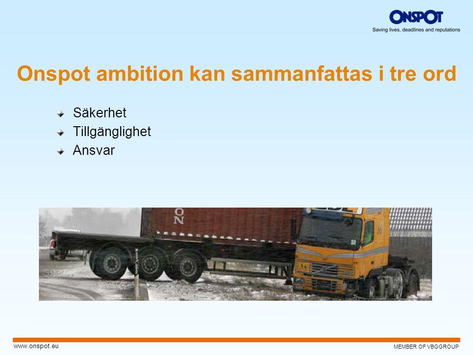 MEMBER OF VBGGROUP www.onspot.eu Säkerhet Tillgänglighet Ansvar Onspot ambition kan sammanfattas i tre ord