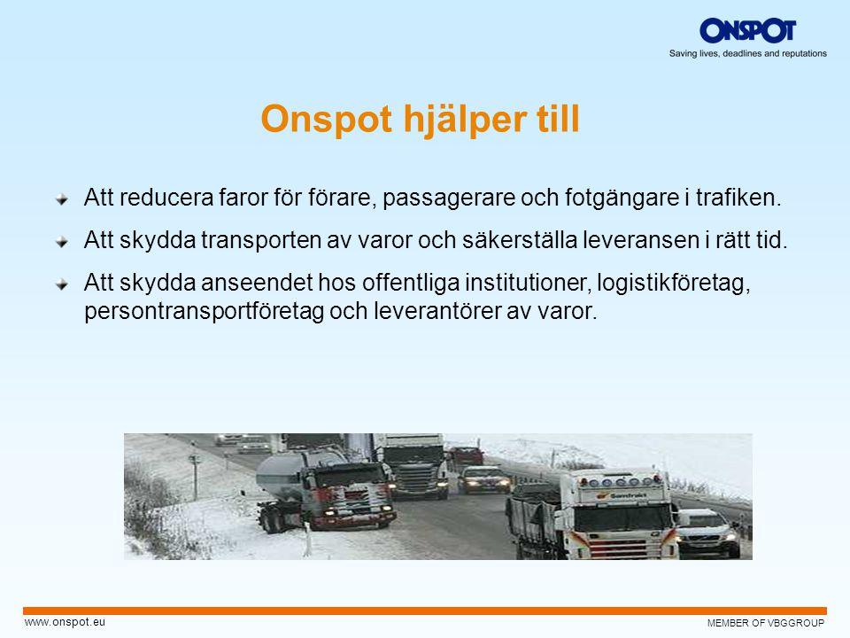 MEMBER OF VBGGROUP www.onspot.eu Att reducera faror för förare, passagerare och fotgängare i trafiken. Att skydda transporten av varor och säkerställa