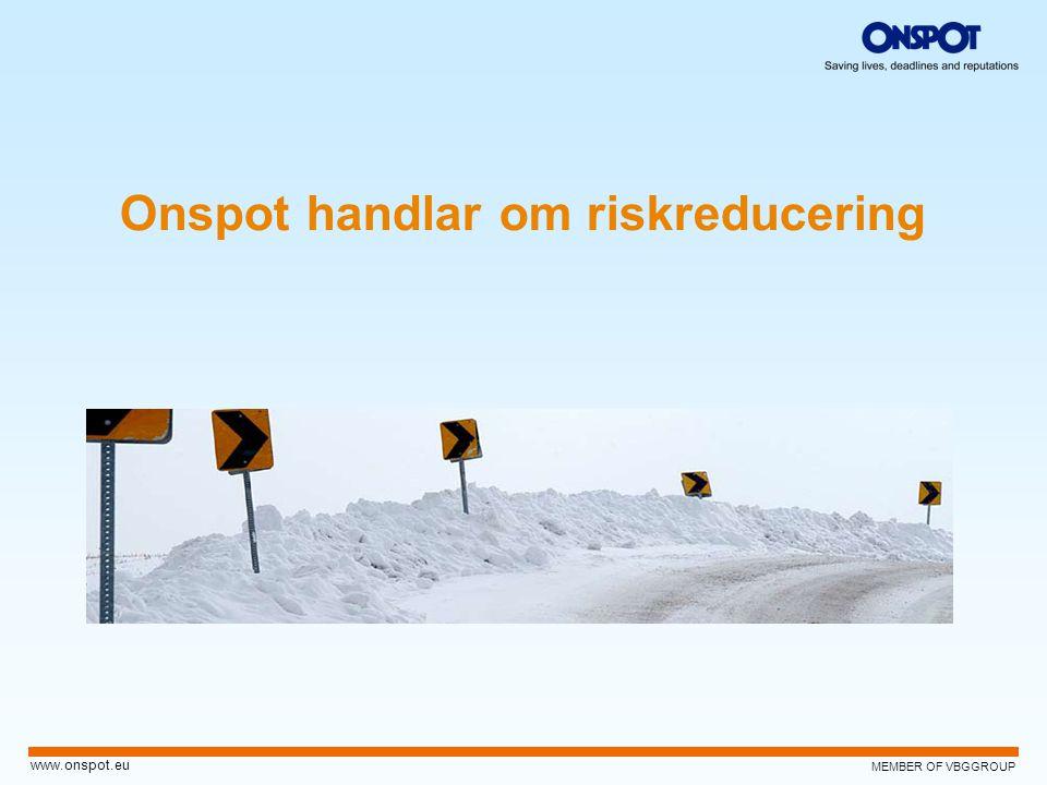 MEMBER OF VBGGROUP www.onspot.eu Onspot handlar om riskreducering