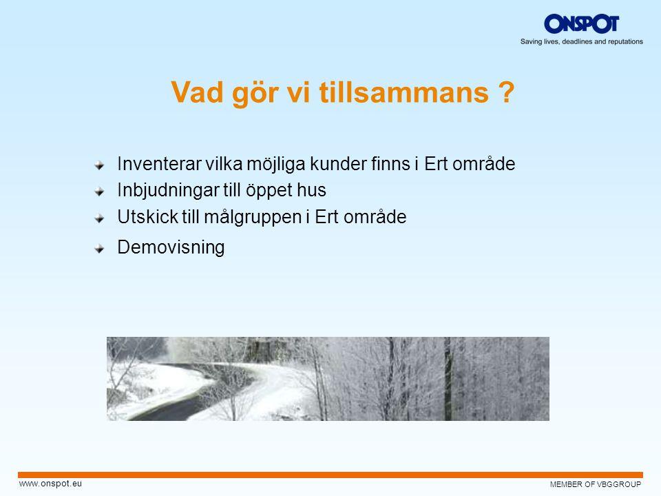 MEMBER OF VBGGROUP www.onspot.eu Vad gör vi tillsammans ? Inventerar vilka möjliga kunder finns i Ert område Inbjudningar till öppet hus Utskick till
