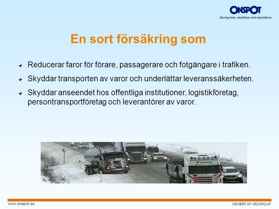 MEMBER OF VBGGROUP www.onspot.eu Reducerar faror för förare, passagerare och fotgängare i trafiken. Skyddar transporten av varor och underlättar lever