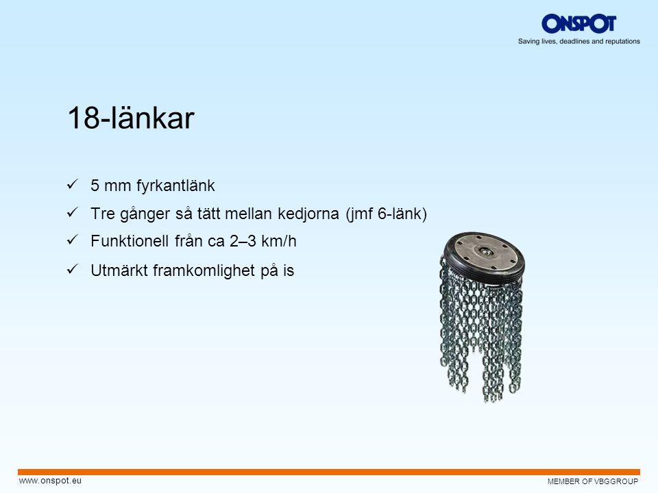 MEMBER OF VBGGROUP www.onspot.eu 18-länkar  5 mm fyrkantlänk  Tre gånger så tätt mellan kedjorna (jmf 6-länk)  Funktionell från ca 2–3 km/h  Utmär