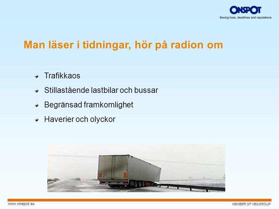 MEMBER OF VBGGROUP www.onspot.eu Man läser i tidningar, hör på radion om Trafikkaos Stillastående lastbilar och bussar Begränsad framkomlighet Haverie