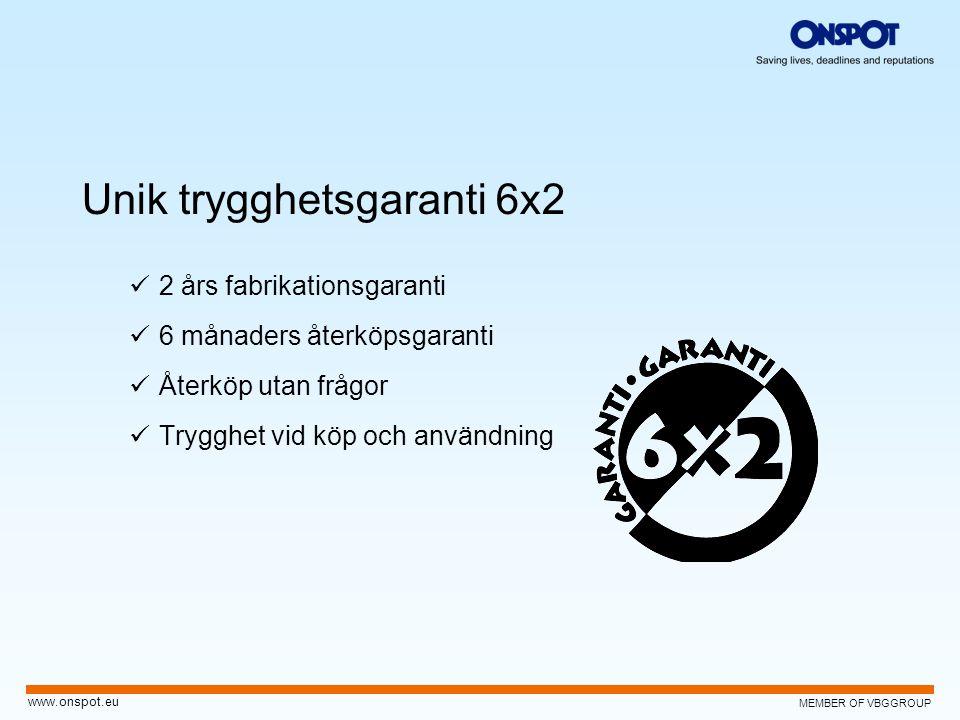 MEMBER OF VBGGROUP www.onspot.eu Unik trygghetsgaranti 6x2  2 års fabrikationsgaranti  6 månaders återköpsgaranti  Återköp utan frågor  Trygghet v